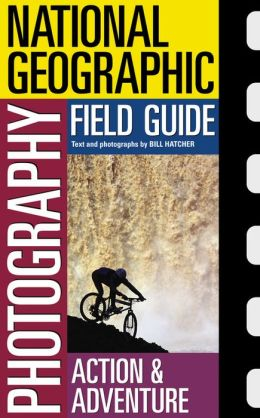 National Geographic Photography Field Guide: Action and Adventure