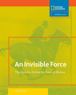 Invisible Force: The Quest to Define the Laws of Motion