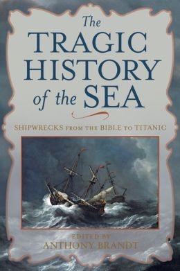 The Tragic History of the Sea: Shipwrecks from Jonah to Titanic