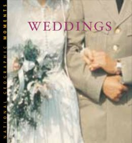 Weddings (National Geographic Moments Series)
