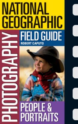 National Geogrpahic Photography Field Guide: People & Portraits