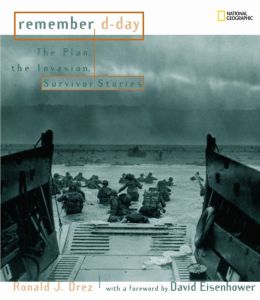 Remember D-Day: The Plan, the Invasion, Survivor Stoies