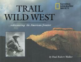 Trail of the Wild West: Rediscovering the American Frontier