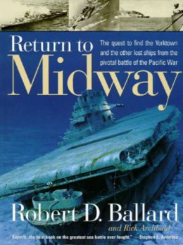 Return to Midway; The Quest to Find the Lost Ships from the Greatest Battle of the Pacific War