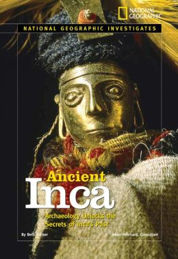 National Geographic Investigates Ancient Inca: Archaeology Unlocks the Secrets of the Inca's Past