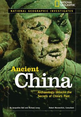 National Geographic Investigates Ancient China: Archaeology Unlocks the Secrets of China's Past