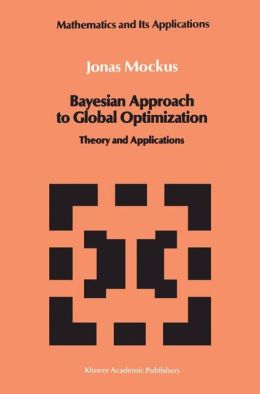 Bayesian Approach to Global Optimization: Theory and Applications