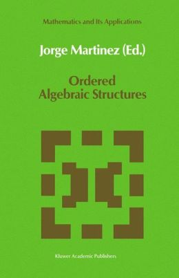 Ordered Algebraic Structures: Proceedings of the Caribbean Mathematics Foundation Conference on Ordered Algebraic Structures, Curaçao, August 1988