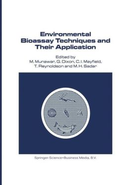 Environmental Bioassay Techniques and their Application: Proceedings of the 1st International Conference held in Lancaster, England, 11-14 July 1988