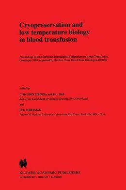 Cryopreservation and low temperature biology in blood transfusion: Proceedings of the Fourteenth International Symposium on Blood Transfusion, Groningen 1989, organised by the Red Cross Blood Bank Groningen-Drenthe