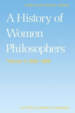 A History of Women Philosophers: Modern Women Philosophers, 1600-1900
