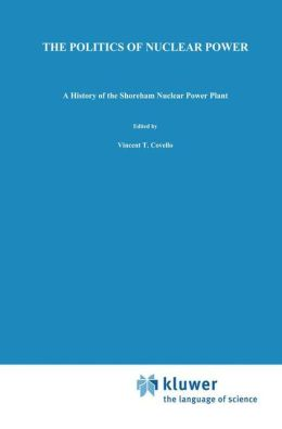 The Politics of Nuclear Power: A History of the Shoreham Nuclear Power Plant