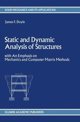 Static and Dynamic Analysis of Structures: with An Emphasis on Mechanics and Computer Matrix Methods