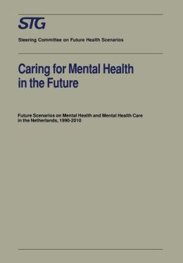Caring for Mental Health in the Future: Future Scenarios on Mental Health and Mental Health Care in the Netherlands 1990-2010