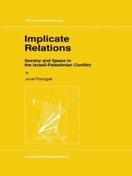 Implicate Relations: Society and Space in the Israeli-Palestinian Conflict