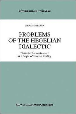 Problems of the Hegelian Dialectic: Dialectic Reconstructed as a Logic of Human Reality
