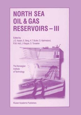 North Sea Oil and Gas Reservoirs -- III: Proceedings of the 3rd North Sea Oil and Gas Reservoirs Conference organized and hosted by the Norwegian Institute of Technology (NTH), Trondheim, Norway, November 30-December 2, 1992