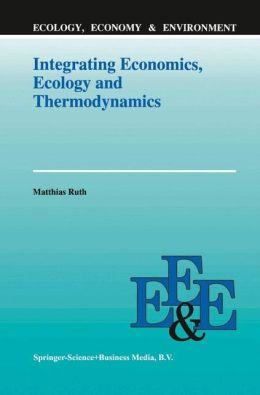 Integrating Economics, Ecology and Thermodynamics