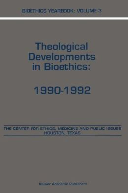 Bioethics Yearbook: Theological Developments in Bioethics: 1990-1992