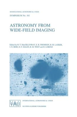 Astronomy from Wide-Field Imaging: Proceedings of the 161st Symposium of the International Astronomical Union, Held in Potsdam, Germany, August 23-27, 1993