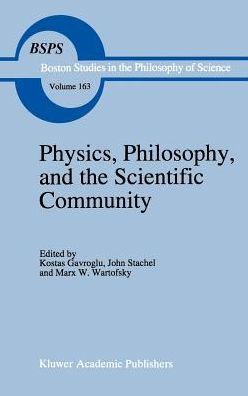 Physics, Philosophy, and the Scientific Community: Essays in the philosophy and history of the natural sciences and mathematics In honor of Robert S. Cohen