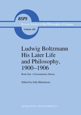 Ludwig Boltzmann His Later Life and Philosophy, 1900-1906: Book One: A Documentary History