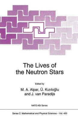 The Lives of the Neutron Stars: Proceedings of the NATO Advanced Study Institute on The Lives of the Neutron Stars Kemer, Turkey August 29-September 12, 1993