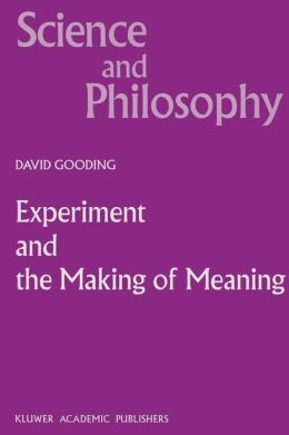 Experiment and the Making of Meaning: Human Agency in Scientific Observation and Experiment