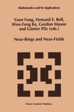 Near-Rings and Near-Fields: Proceedings of the Conference on Near-Rings and Near-Fields Fredericton, New Brunswick, Canada, July 18-24, 1993