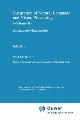 Integration of Natural Language and Vision Processing: (Volume II) Intelligent Multimedia