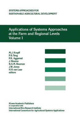 Applications of Systems Approaches at the Farm and Regional Levels: Proceedings of the Second International Symposium on Systems Approaches for Agricultural Development, held at IRRI, Los Banos, Philippines, 6-8 December 1995
