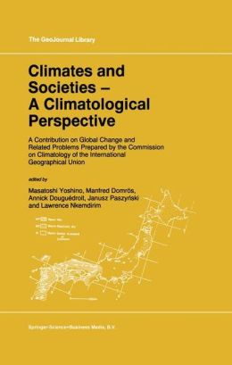 Climates and Societies - A Climatological Perspective: A Contribution on Global Change and Related Problems Prepared by the Commission on Climatology of the International Geographical Union