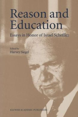Reason and Education: Essays in Honor of Israel Scheffler
