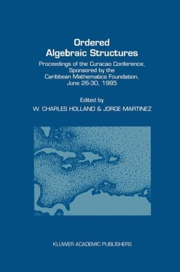 Ordered Algebraic Structures: Proceedings of the Curaçao Conference, sponsored by the Caribbean Mathematics Foundation, June 26-30, 1995