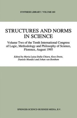 Structures and Norms in Science: Volume Two of the Tenth International Congress of Logic, Methodology and Philosophy of Science, Florence, August 1995