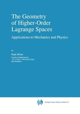 The Geometry of Higher-Order Lagrange Spaces: Applications to Mechanics and Physics