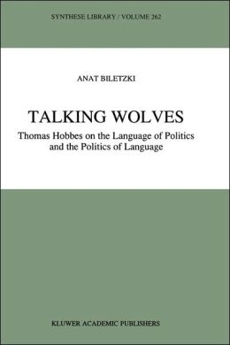 Talking Wolves: Thomas Hobbes on the Language of Politics and the Politics of Language