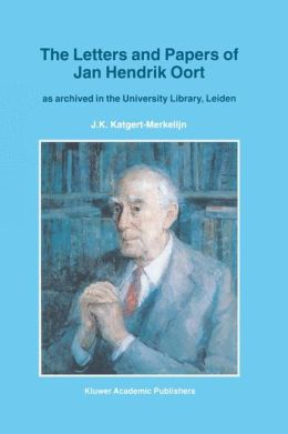 The Letters and Papers of Jan Hendrik Oort: As Archived in the University Library, Leiden
