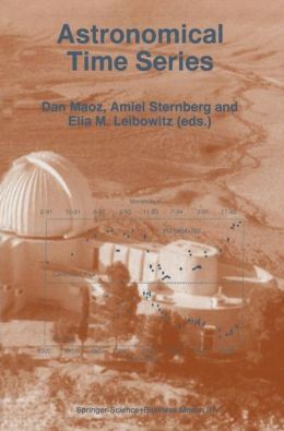 Astronomical Time Series: Proceedings of The Florence and George Wise Observatory 25th Anniversary Symposium held in Tel-Aviv, Israel, 30 December 1996-1 January 1997