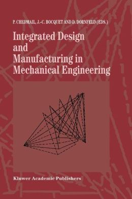 Integrated Design and Manufacturing in Mechanical Engineering: Proceedings of the 1st IDMME Conference held in Nantes, France, 15-17 April 1996