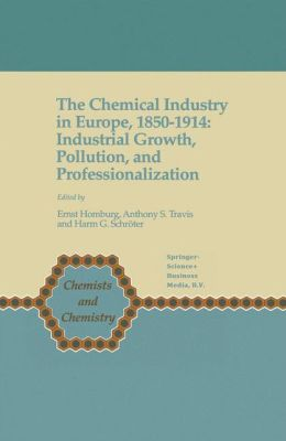 The Chemical Industry in Europe, 1850-1914: Industrial Growth, Pollution, and Professionalization