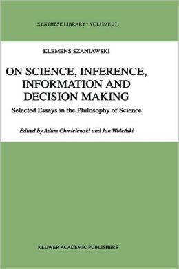 On Science, Inference, Information and Decision-Making: Selected Essays in the Philosophy of Science