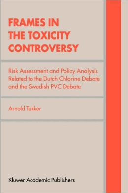 Frames in the Toxicity Controversy: Risk Assessment and Policy Analysis Related to the Dutch Chlorine Debate and the Swedish PVC Debate