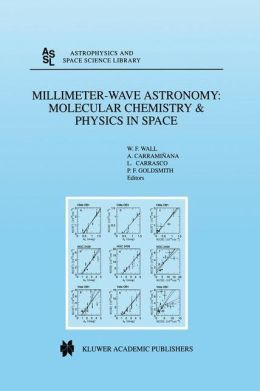 Millimeter-Wave Astronomy: Molecular Chemistry and Physics in Space: Proceedings of the 1996 INAOE Summer School of Millimeter-Wave Astronomy held at INAOE, Tonantzintla, Puebla, México, 15-31 July 1996