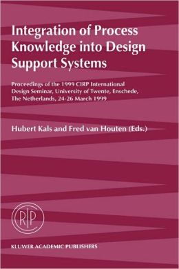 Integration of Process Knowledge into Design Support Systems: Proceedings of the 1999 CIRP International Design Seminar, University of Twente, Enschede, The Netherlands, 24-26 March, 1999