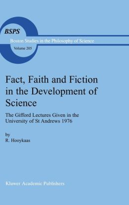 Fact, Faith and Fiction in the Development of Science: The Gifford Lectures Given in the University of St. Andrews, 1976