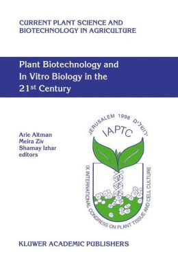 Plant Biotechnology and In Vitro Biology in the 21st Century: Proceedings of the IXth International Congress of the International Association of Plant Tissue Culture and Biotechnology Jerusalem, Israel, 14-19 June 1998