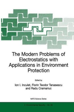 The Modern Problems of Electrostatics with Applications in Environment Protection