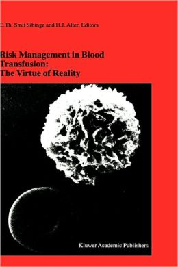Risk Management in Blood Transfusion: The Virtue of Reality: Proceedings of the Twenty-Third International Symposium on Blood Transfusion, Groningen 1998, organized by the Blood Bank Noord Nederland