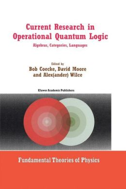 Current Research in Operational Quantum Logic: Algebras, Categories, Languages